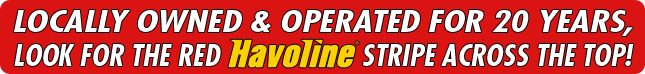 LOCALLY OWNED AND OPERATED FOR 20 YEARS, LOOK FOR THE RED HAVOLINE STRIPE ACROSS THE TOP!